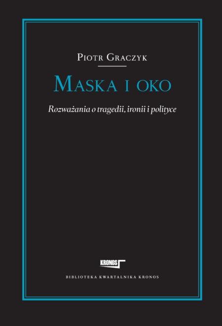 Maska i oko. Rozważania o tragedii, ironii i polityce