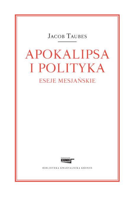 Apokalipsa i polityka. Eseje mesjańskie