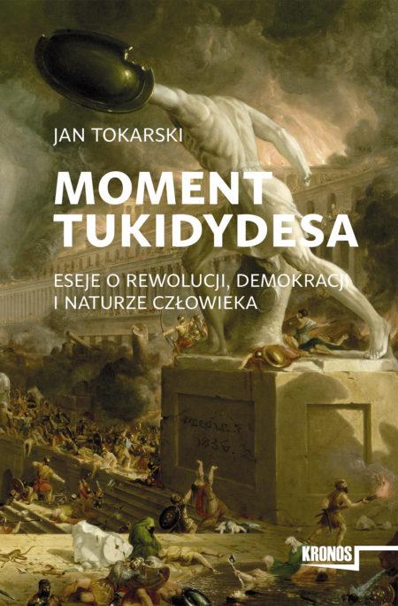 Moment Tukidydesa. Eseje o rewolucji, demokracji i naturze człowieka